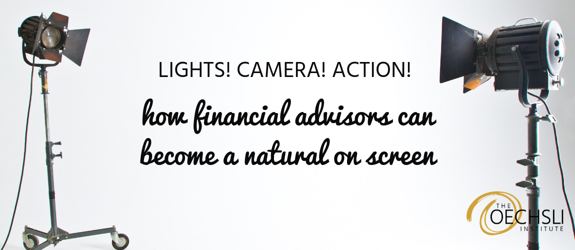 Lights! Camera! Action! How Financial Advisors Can Become A Natural On Screen