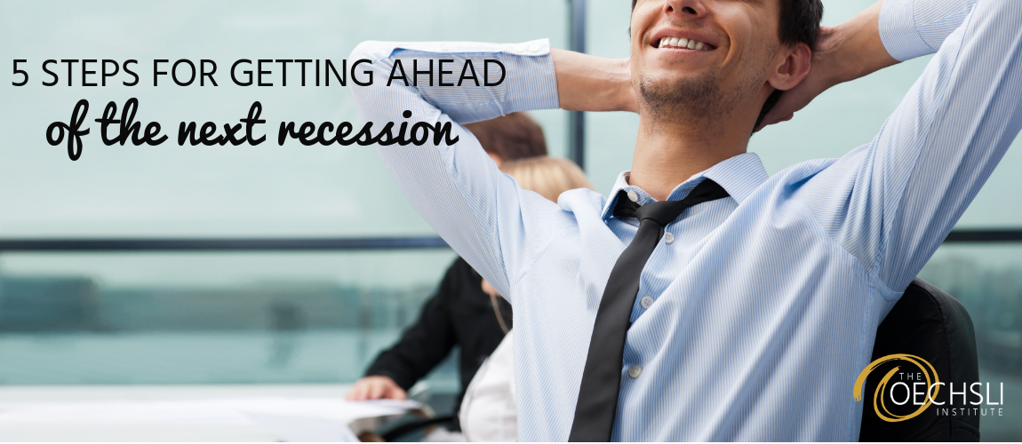 5 Steps for Getting Ahead of the Next Recession