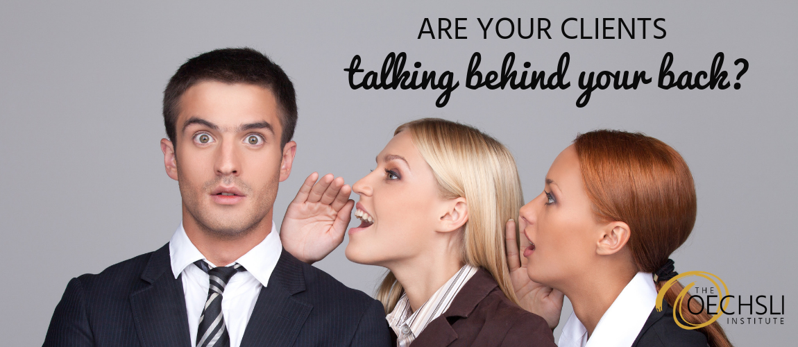 Are Your Clients Talking Behind Your Back?