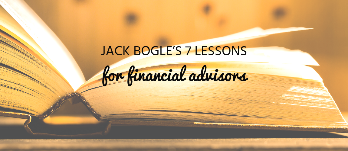 Jack Bogle's 7 Lessons for Financial Advisors