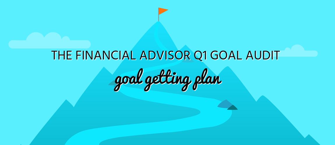 The Financial Advisor Q1 Goal Audit / Goal Getting Plan