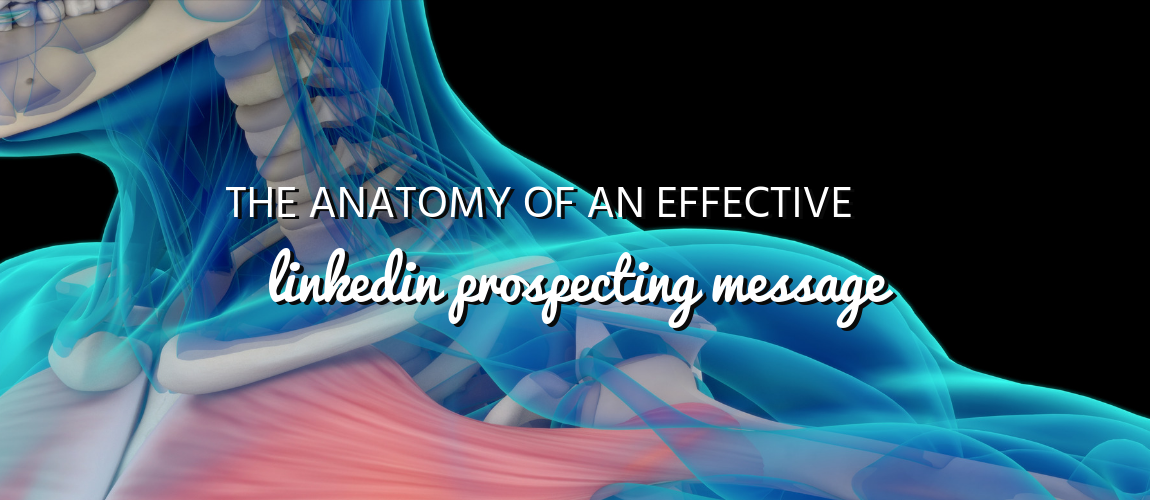 The Anatomy of an Effective LinkedIn Prospecting Message