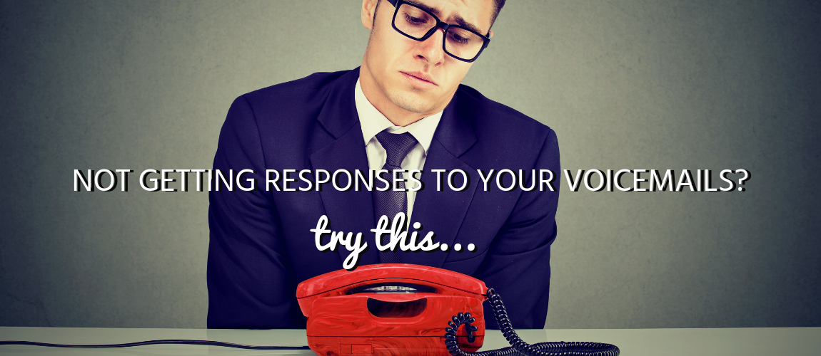 Not Getting Responses to Your Voicemails? Try This...