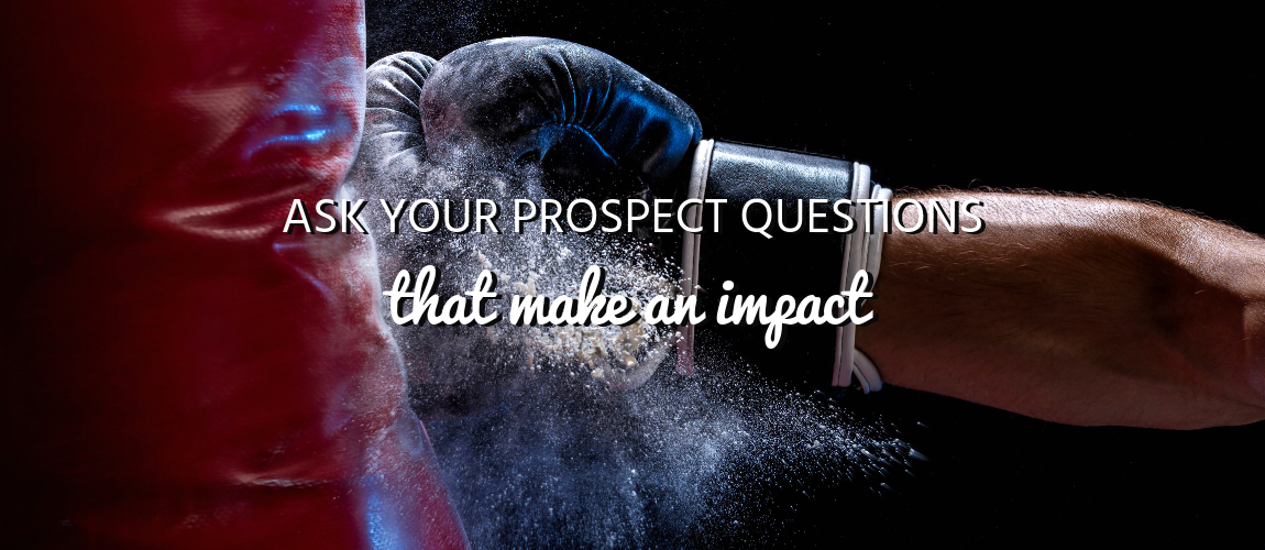 Ask Your Prospect Questions that Make an Impact
