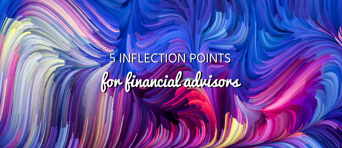 5 Inflection Points for Financial Advisors