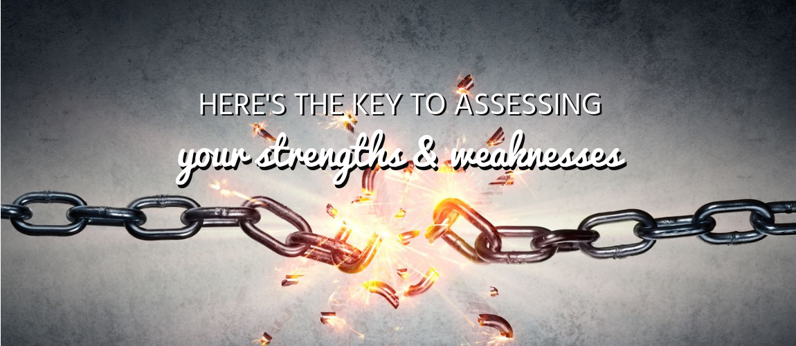Here's the Key to Assessing Your Strengths & Weaknesses