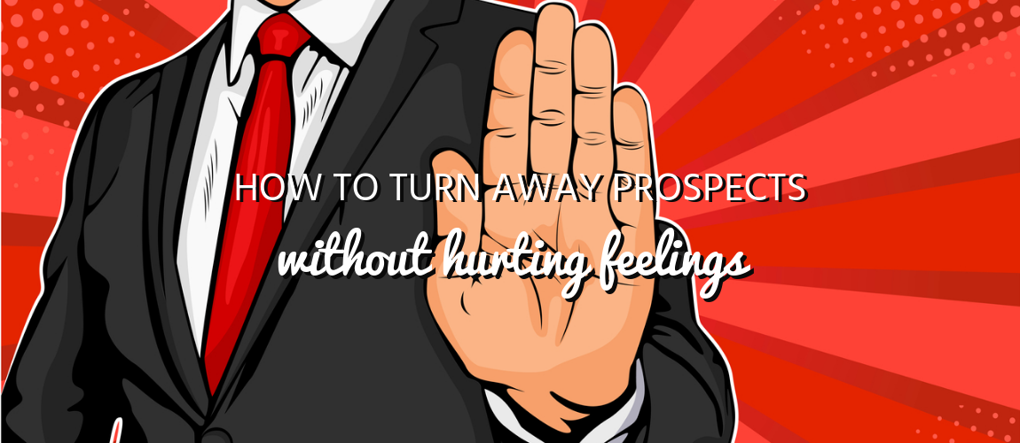 How to Turn Away Prospects without Hurting Feelings