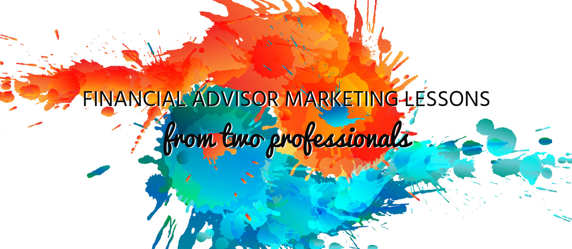 Financial Advisor Marketing Lessons from Two Professionals