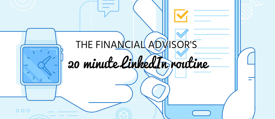 The Financial Advisor's 20-Minute LinkedIn Routine