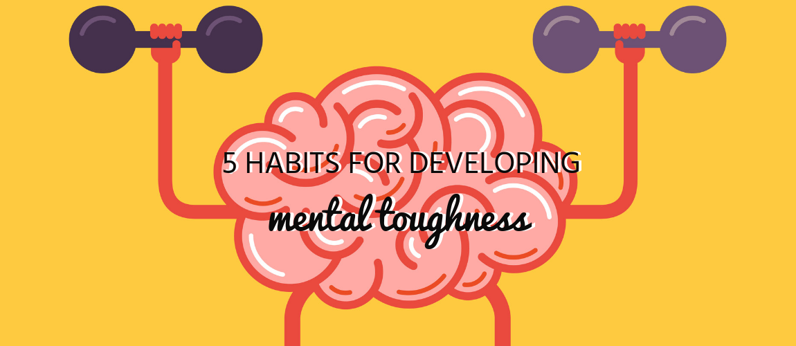 5 Habits for Developing Mental Toughness