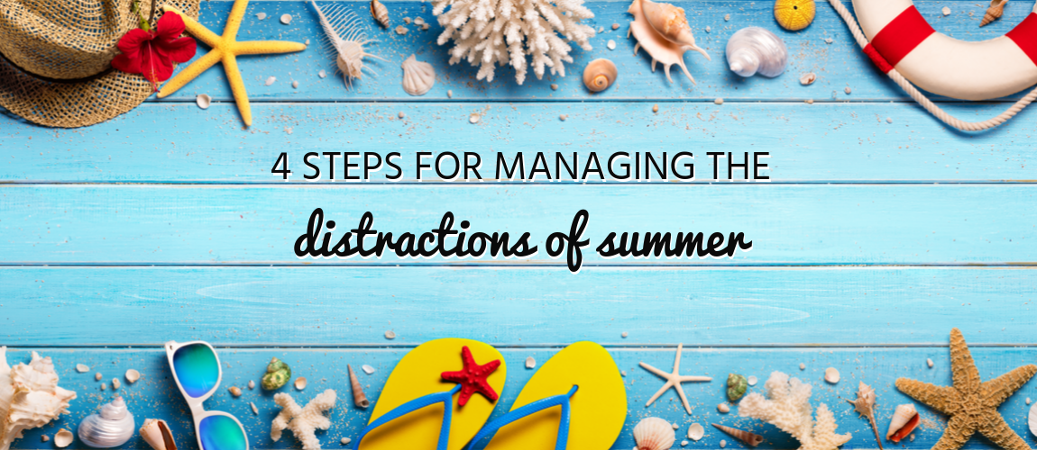 4 Steps for Managing the Distractions of Summer