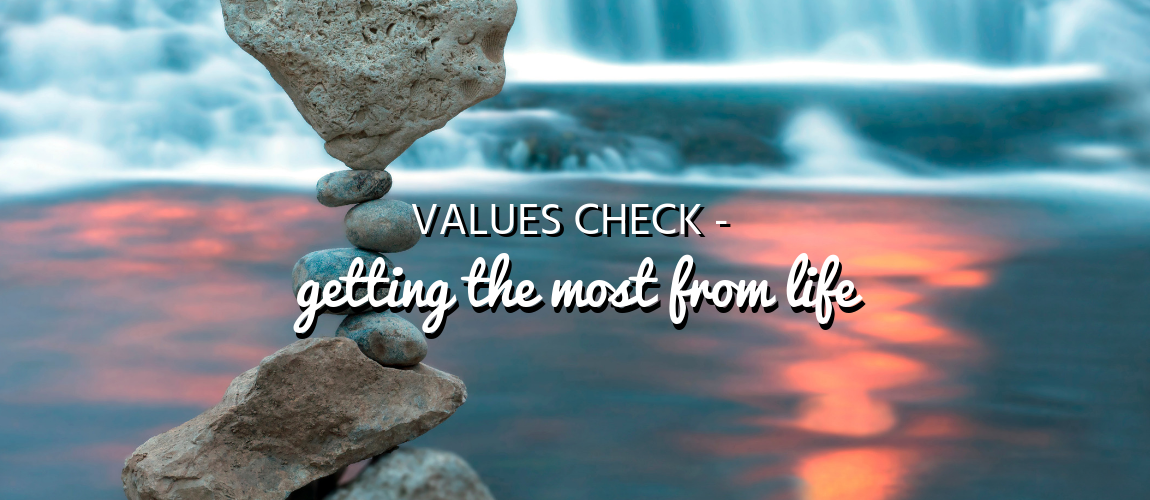 Values Check - Getting the Most from Life