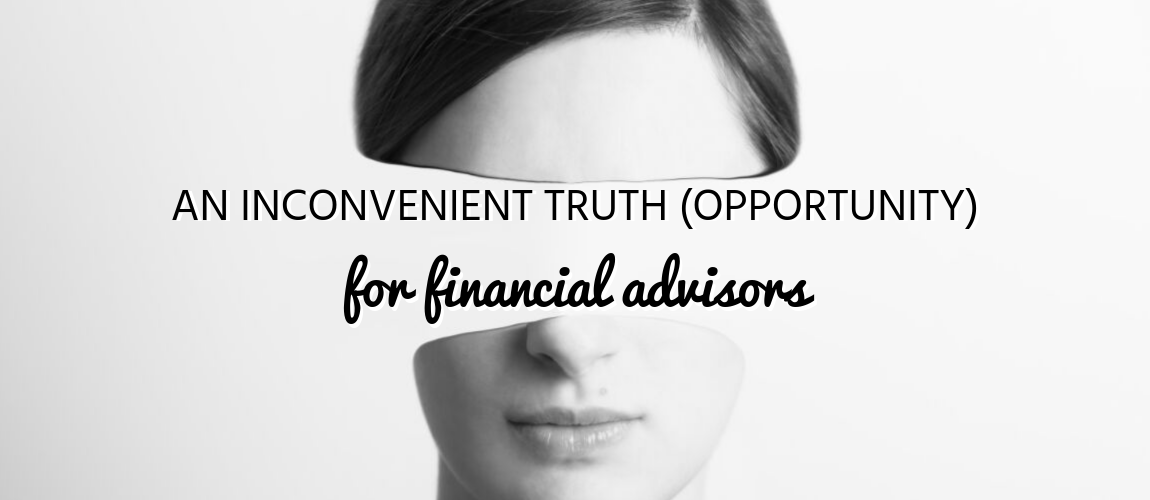 An Inconvenient Truth (Opportunity) for Financial Advisors