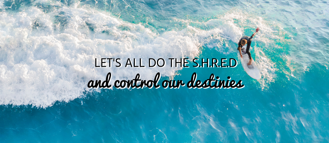Let's All do the S.H.R.E.D and Control Our Destinies