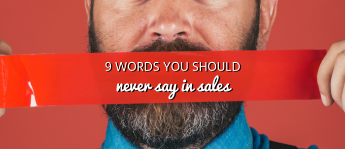 9 Words You Should Never Say in Sales