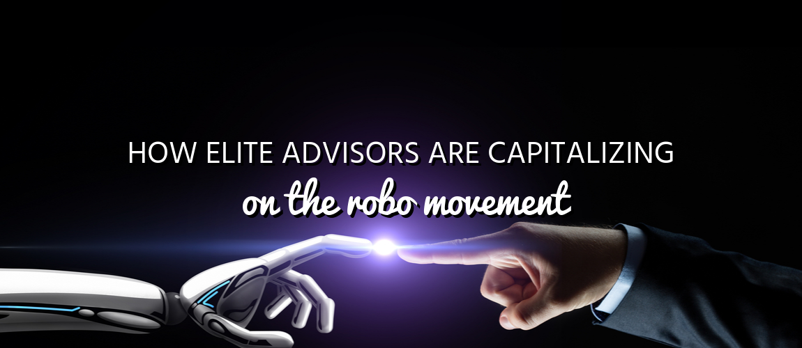 How Elite Advisors are Capitalizing on the Robo Movement