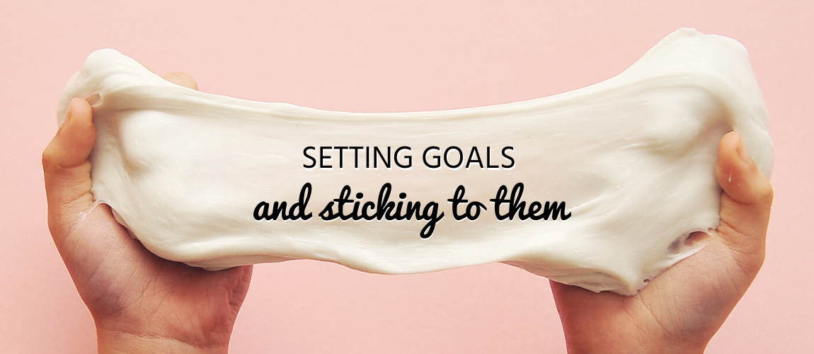 Setting Goals and Sticking to Them