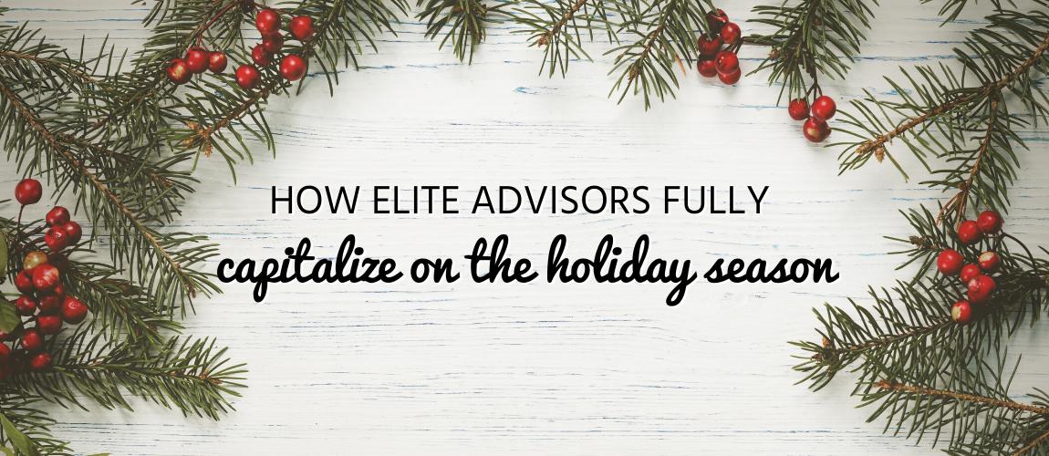 How Elite Advisors Fully Capitalize on the Holiday Season