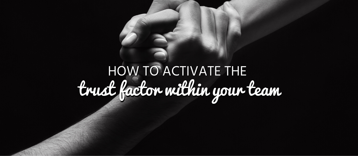 How to Activate the Trust Factor within Your Team