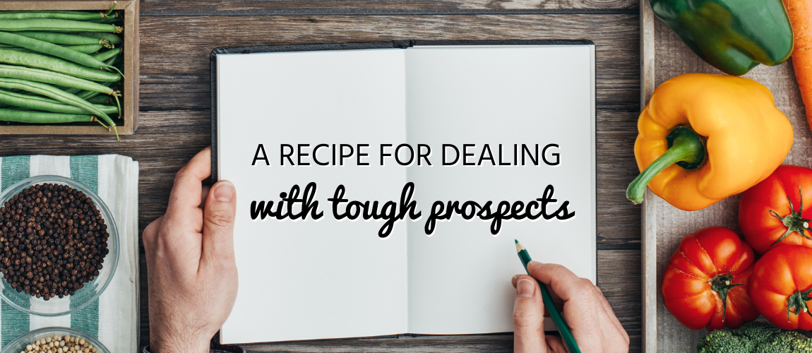 A Recipe for Dealing with Tough Prospects