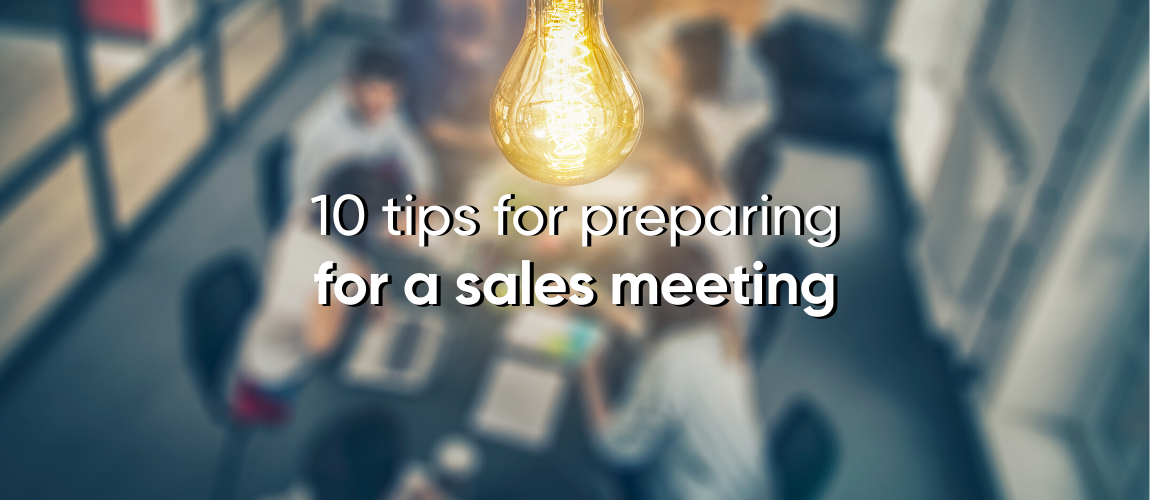 10 Tips for Preparing for a Sales Meeting