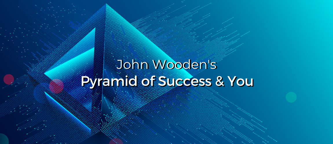 John Wooden's Pyramid of Success & You