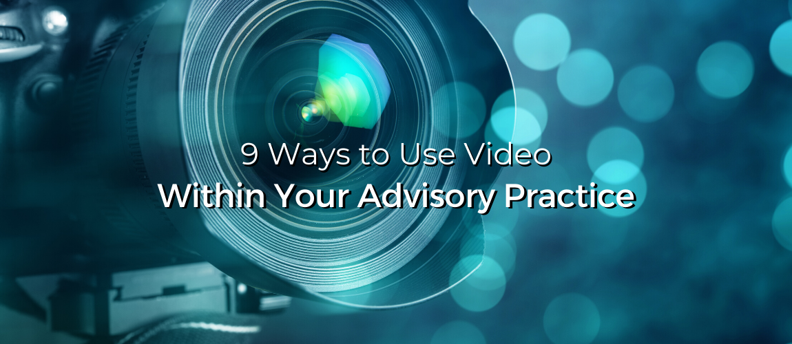 9 Ways to Use Video Within Your Advisory Practice
