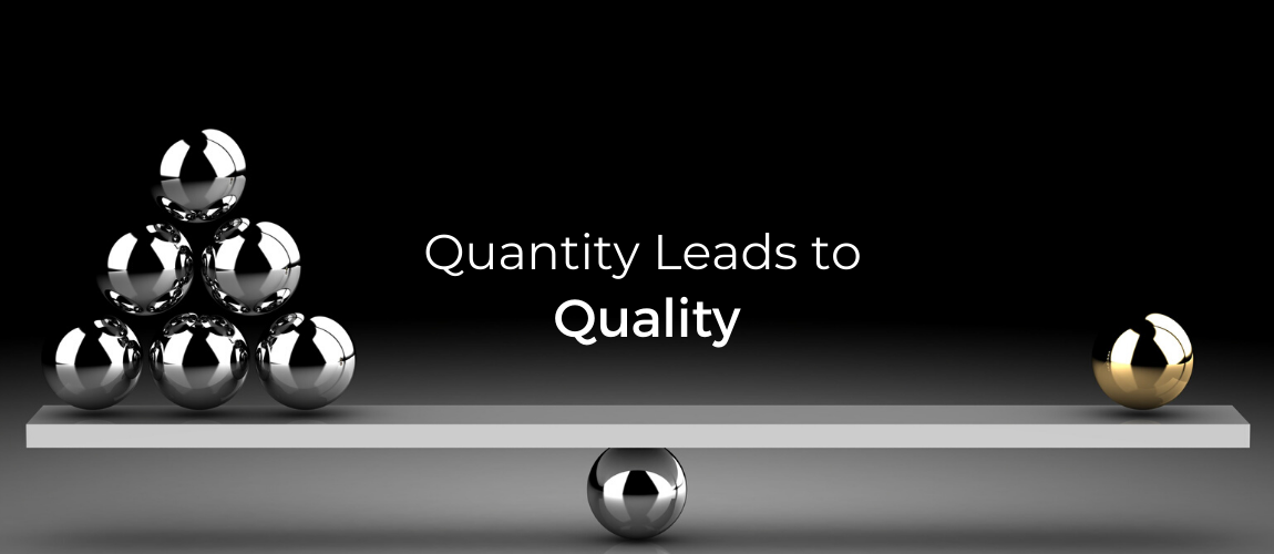 Quantity Leads to Quality