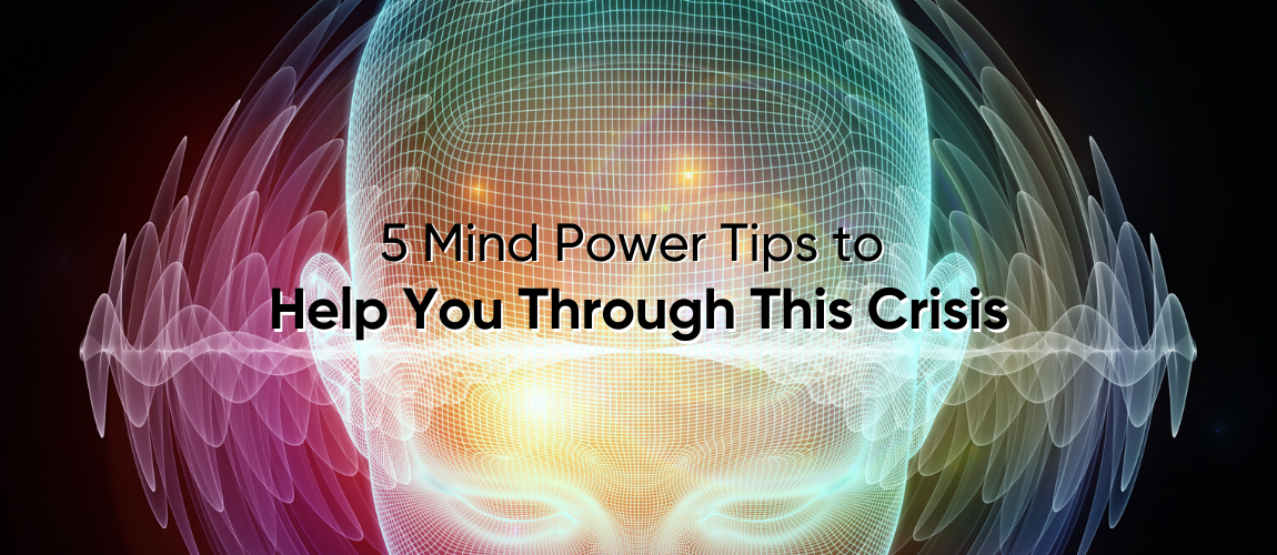 5 Mind Power Tips to Help You During This Crisis