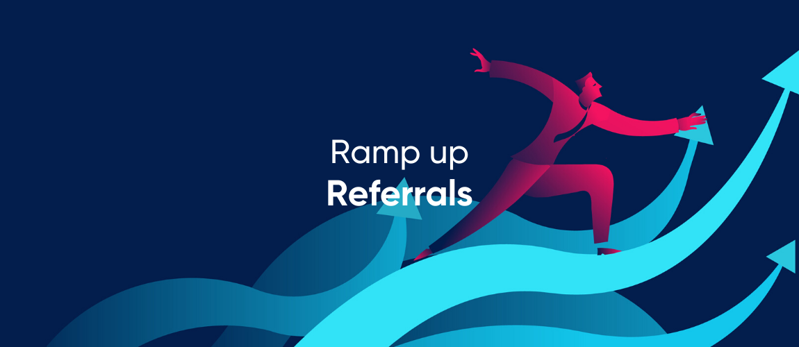 Ramp Up Referrals