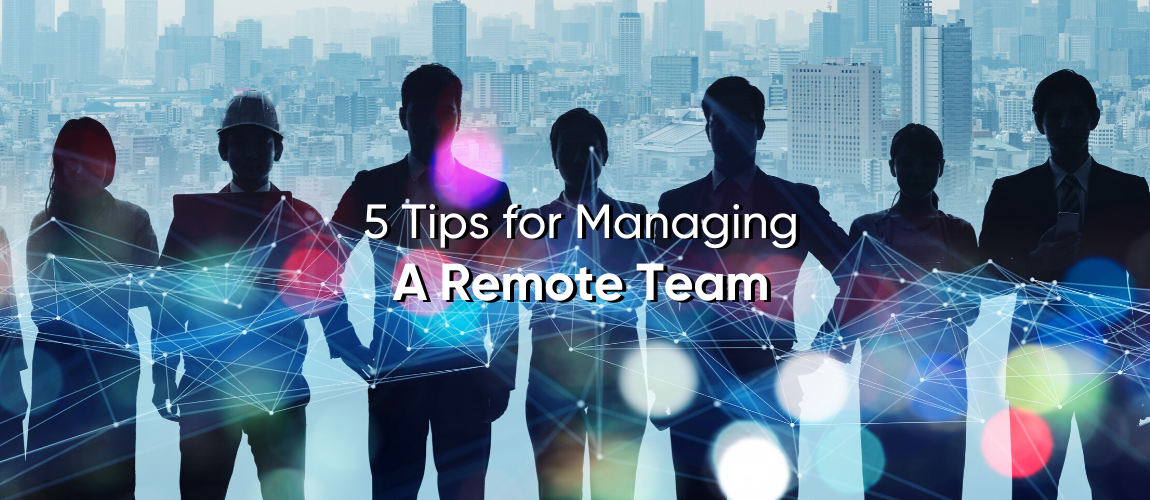 5 Tips for Managing a Remote Team
