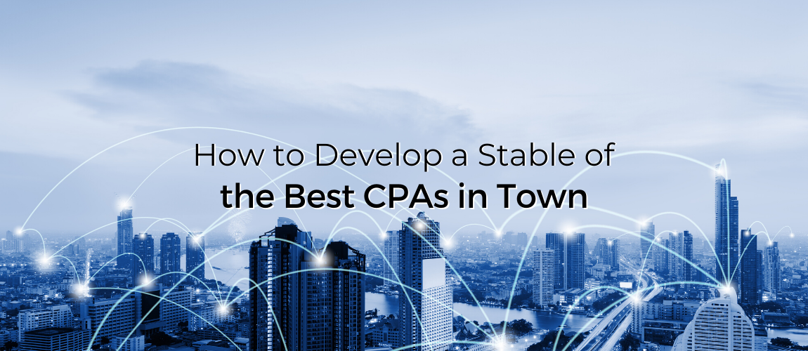 How to Develop a Stable of the Best CPAs in Town