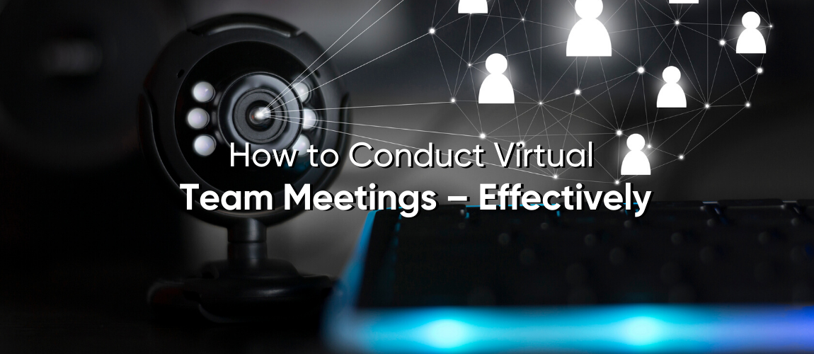 How to Conduct Virtual Team Meetings – Effectively